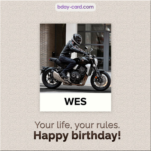 Birthday Wes - Your life, your rules