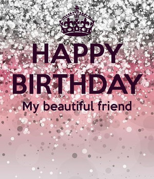 Happy birthday my beautiful friend pictures photos and im...