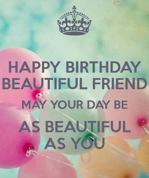 Happy birthday my beautiful friend may your day be as bea...