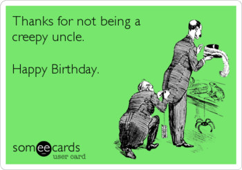 Thanks For Not Being A Creepy Uncle Happy Birthday Funny