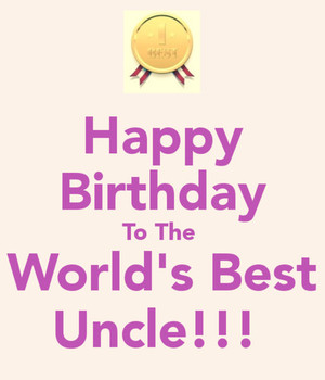 Happy birthday to the worlds best uncle