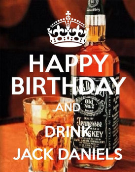 Happy birthday and drink jack daniels … pinteres…