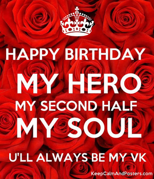 Happy birthday my hero my second half my soul ull always ...