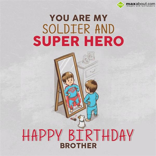 You Are My Soldier And Super Hero Happy Birthday Brother Happy