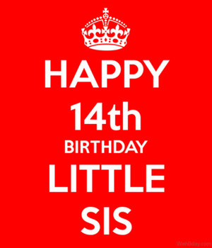 Happy 14th Birthday Little Sis