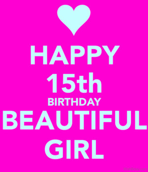 Happy 15th Birthday Beautiful Girl
