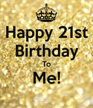 Happy 21st Birthday To Me Image