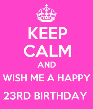 Wish Me A Happy 23rd Birthday