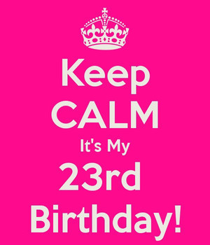 Keep Calm Its My 23rd Birthday