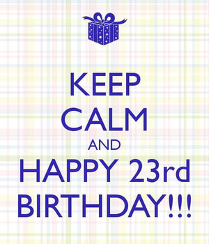Keep Calm And Happy 23rd Birthday