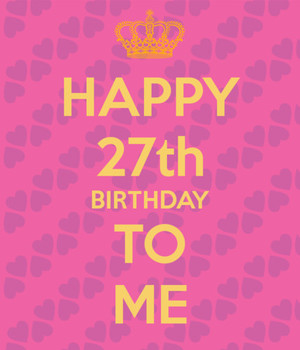 Happy 27th Birthday To Me 1