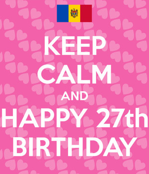 Keep Calm And Happy 27th Birthday Pic