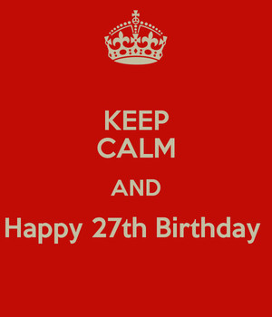 Keep Calm And Happy 27th Birthday