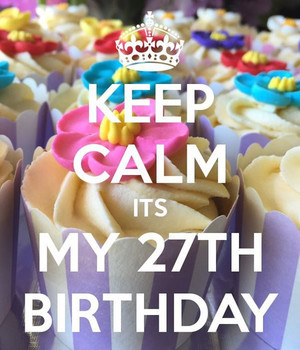 Keep Calm Its My 27th Birthday Pic