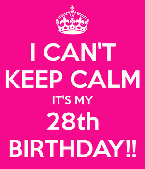 I Cant Keep Calm Its My 28th Birthday