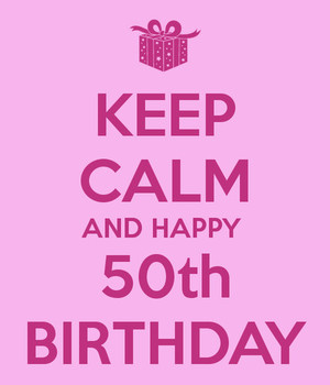 Keep Calm And Happy 50th Birthday