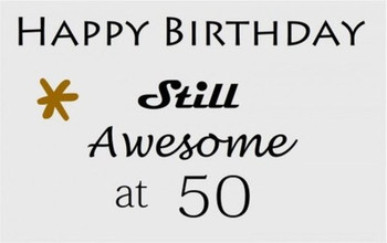 Happy Birthday Still Awesome At 50th