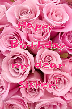 Happy birthday my dear sister! happy birthday myniceprofile