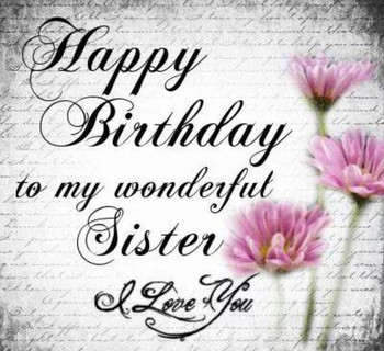 Happy birthday to wonderful sister i love you pictures ph...