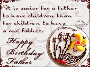 It is easier for a father to have children than for child...