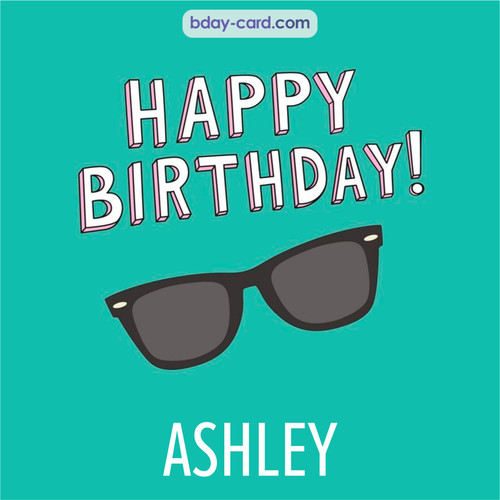 Happy Birthday pic for Ashley with glasses