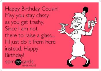 Free Birday Ecard Happy Cousin May You Stay Classy