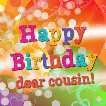 Happy Birday Cuz Wishes For a Cousin I Love