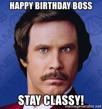 Happy Birthday Boss Stay Classy Happy Birthday Images For