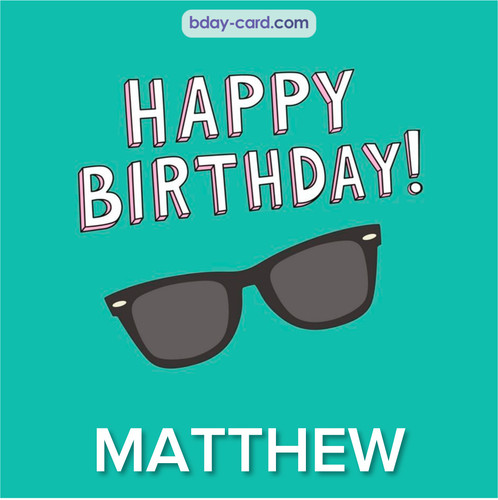 Happy Birthday pic for Matthew with glasses